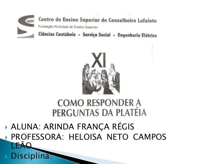    ALUNA: ARINDA FRANÇA RÉGIS   PROFESSORA: HELOISA NETO CAMPOS    LEÃO   Disciplina:
