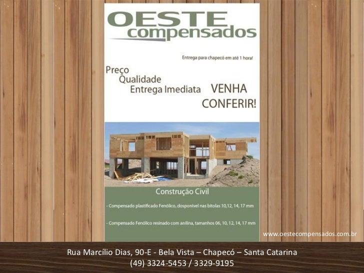 www.oestecompensados.com.brRua Marcílio Dias, 90-E - Bela Vista – Chapecó – Santa Catarina                 (49) 3324-5453 ...