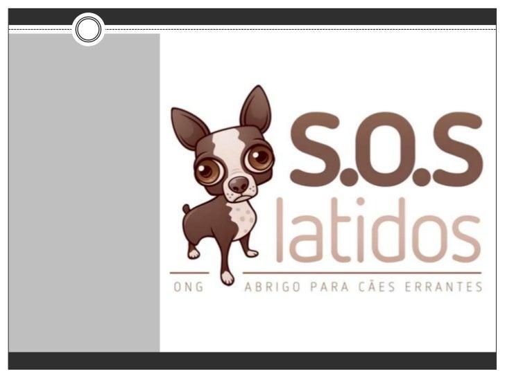 Conceito         A S.O.S Latidos – Abrigo para Cães Errantes, adiante designada S.O.SLATIDOS, é uma associação de direito ...