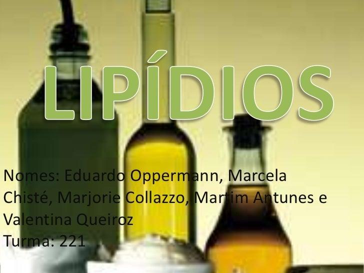 Nomes: Eduardo Oppermann, MarcelaChisté, Marjorie Collazzo, Martim Antunes eValentina QueirozTurma: 221