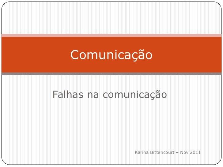 ComunicaçãoFalhas na comunicação               Karina Bittencourt – Nov 2011