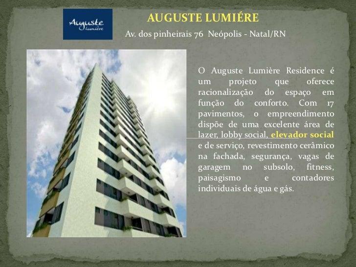 AUGUSTE LUMIÉREAv. dos pinheirais 76 Neópolis - Natal/RN                  O Auguste Lumière Residence é                  u...
