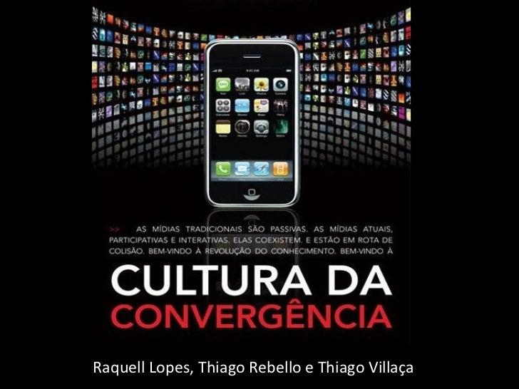 Raquell Lopes, Thiago Rebello e Thiago Villaça