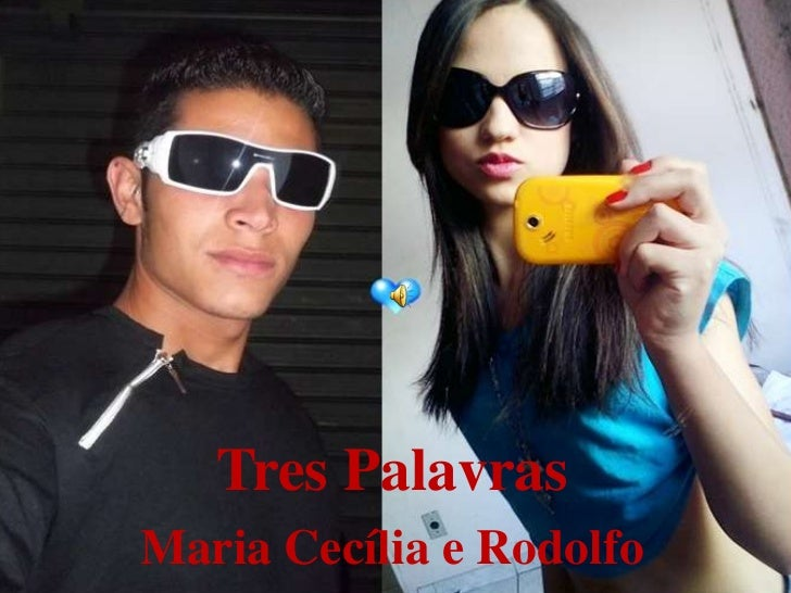 Tres PalavrasMaria Cecília e Rodolfo