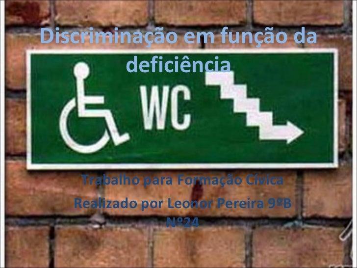 Discriminação em função da deficiência Trabalho para Formação Cívica Realizado por Leonor Pereira 9ºB Nº24
