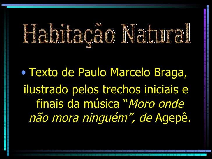 """<ul><li>Texto de Paulo Marcelo Braga,  </li></ul><ul><li>ilustrado pelos trechos iniciais e finais da música """" Moro onde n..."""