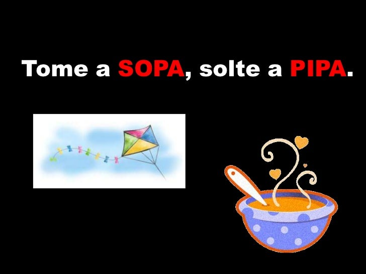 Tome a SOPA, solte a PIPA.