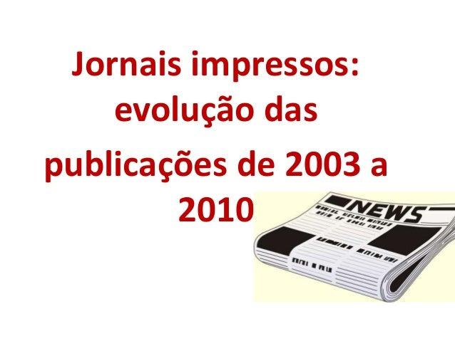 Jornais impressos: evolução das publicações de 2003 a 2010