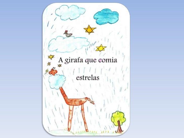 Era uma vez, uma girafa muito alta que comiaestrelas. Ela chamava-se Olimpia e andavasempre nas nuvens.