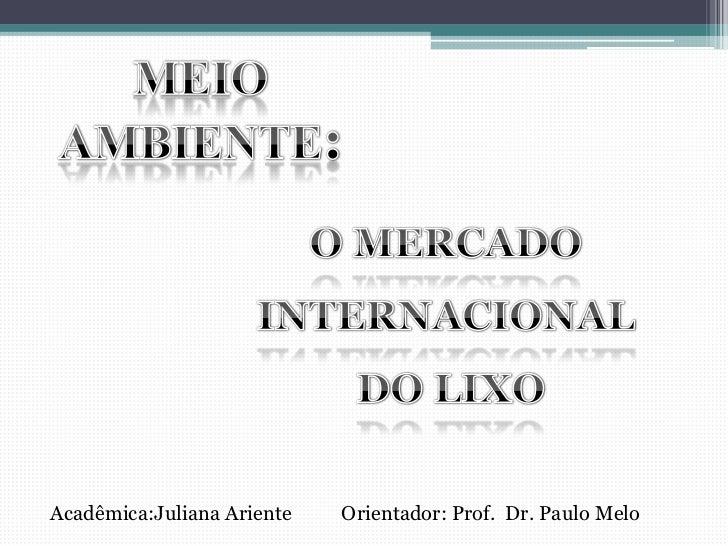 Acadêmica:Juliana Ariente   Orientador: Prof. Dr. Paulo Melo