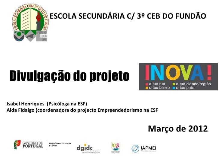 ESCOLA SECUNDÁRIA C/ 3º CEB DO FUNDÃO Divulgação do projetoIsabel Henriques (Psicóloga na ESF)Alda Fidalgo (coordenadora d...