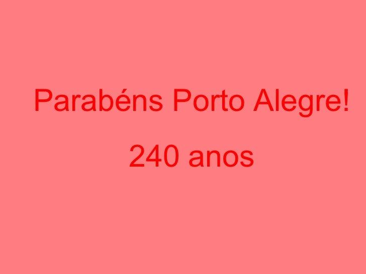 Parabéns Porto Alegre!      240 anos