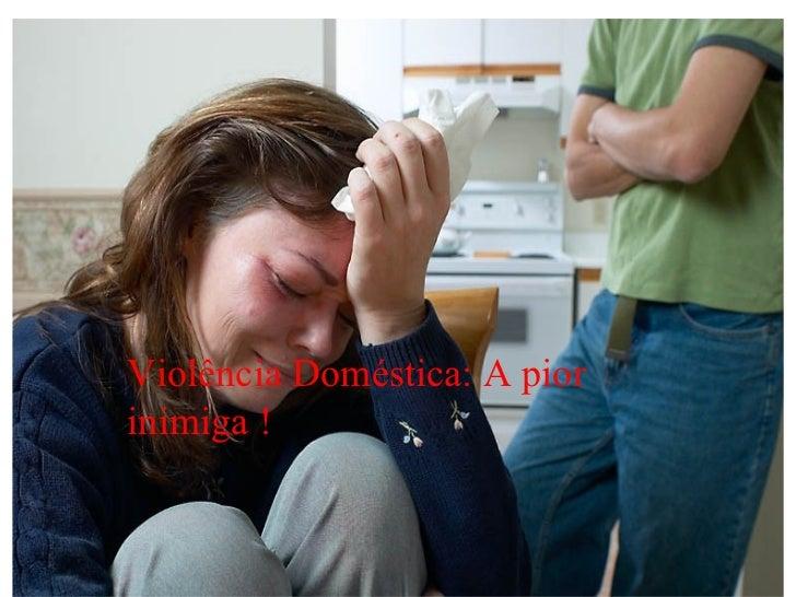 Violência Doméstica: A piorinimiga !