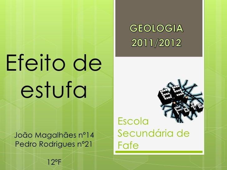 Efeito de estufa                       EscolaJoão Magalhães nº14    Secundária dePedro Rodrigues nº21   Fafe        12ºF