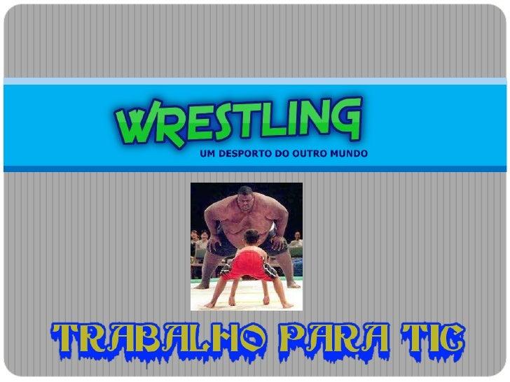 Wrestling (WWE) é uma arte marcial que utiliza técnicas  de agarramento como a luta em clinch, arremessos e  derrubadas, c...