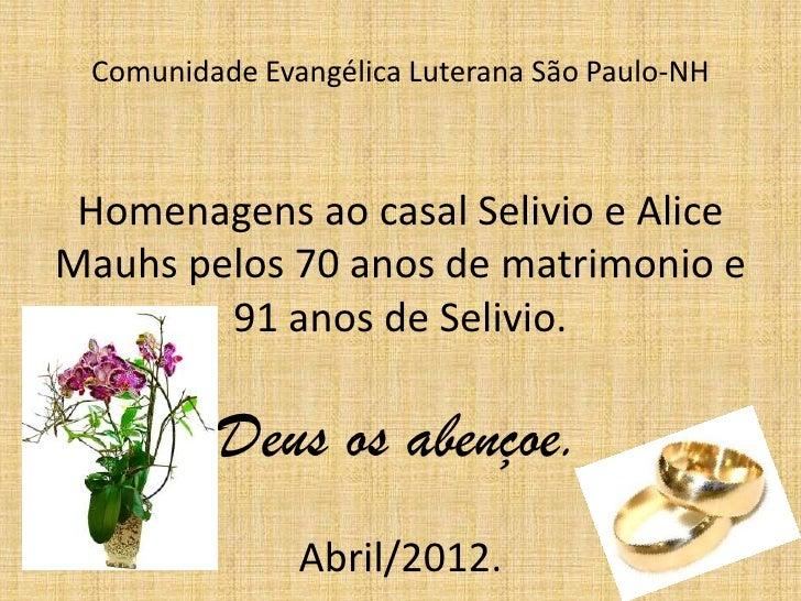 Comunidade Evangélica Luterana São Paulo-NH Homenagens ao casal Selivio e AliceMauhs pelos 70 anos de matrimonio e        ...