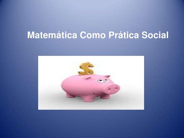 Matemática Como Prática Social