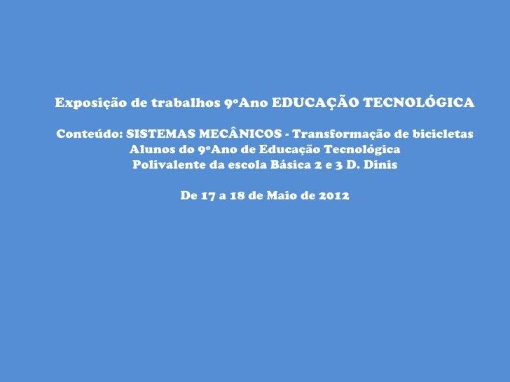 Exposição de trabalhos 9ºAno EDUCAÇÃO TECNOLÓGICAConteúdo: SISTEMAS MECÂNICOS - Transformação de bicicletas          Aluno...
