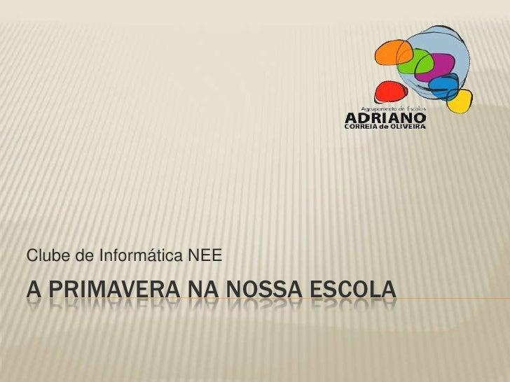 Clube de Informática NEEA PRIMAVERA NA NOSSA ESCOLA