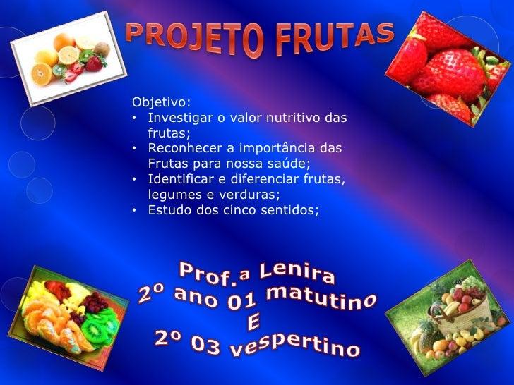Objetivo:• Investigar o valor nutritivo das  frutas;• Reconhecer a importância das  Frutas para nossa saúde;• Identificar ...