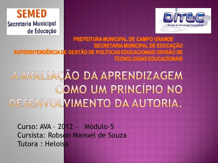 Curso: AVA – 2012 – Módulo-5Cursista: Robson Manoel de SouzaTutora : Heloisa
