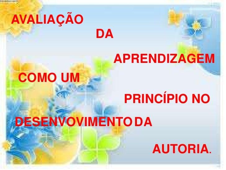 AVALIAÇÃO            DA             APRENDIZAGEMCOMO UM                 PRINCÍPIO NODESENVOVIMENTO DA                    A...