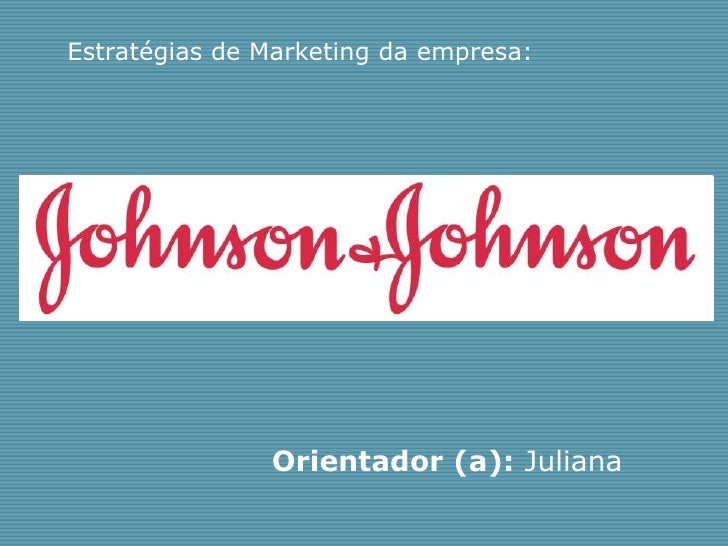 Estratégias de Marketing da empresa:               Orientador (a): Juliana