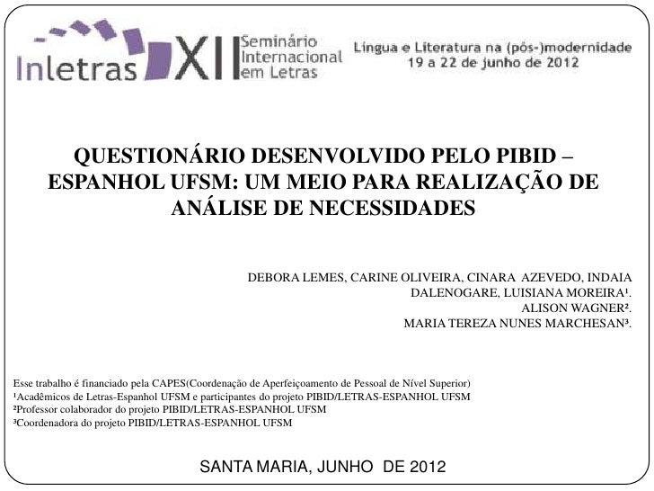 QUESTIONÁRIO DESENVOLVIDO PELO PIBID –       ESPANHOL UFSM: UM MEIO PARA REALIZAÇÃO DE                ANÁLISE DE NECESSIDA...