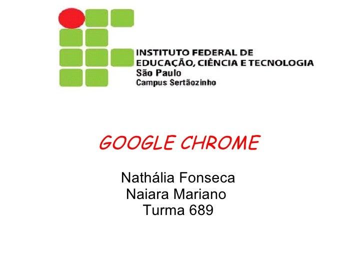 GOOGLE CHROME Nathália Fonseca Naiara Mariano    Turma 689