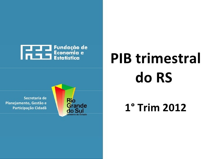 PIB trimestral                               do RS           Secretaria de                             1° Trim 2012Planeja...