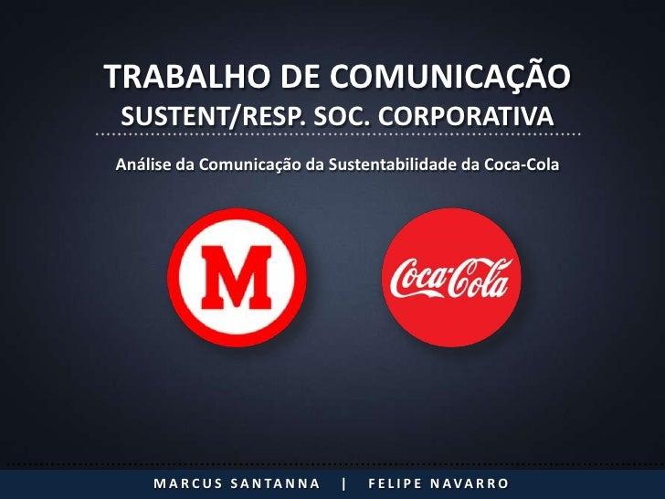 TRABALHO DE COMUNICAÇÃOSUSTENT/RESP. SOC. CORPORATIVAAnálise da Comunicação da Sustentabilidade da Coca-Cola    M A R C U ...