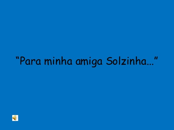 "<ul><li>"" Para minha amiga Solzinha..."" </li></ul>"