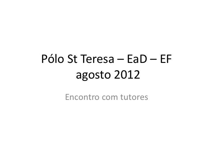 Pólo St Teresa – EaD – EF       agosto 2012    Encontro com tutores