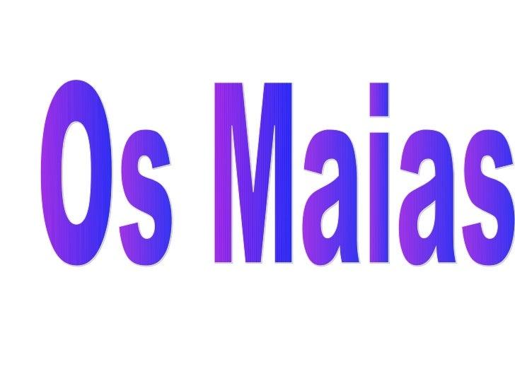 Modo De Vida• Os Maias sobreviviam através da  agricultura,eles foram obrigados a lidar com um  meio agressivo,enfrentando...