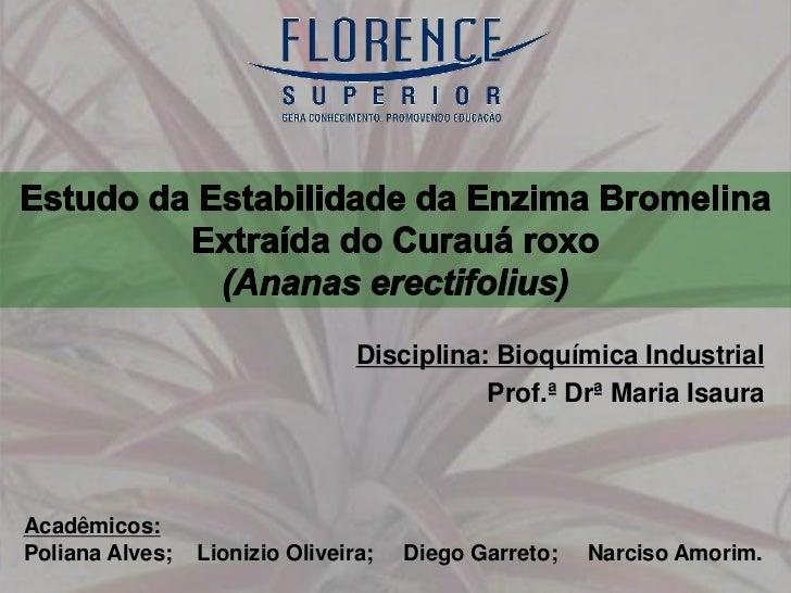 Disciplina: Bioquímica Industrial                                            Prof.ª Drª Maria IsauraAcadêmicos:Poliana Alv...