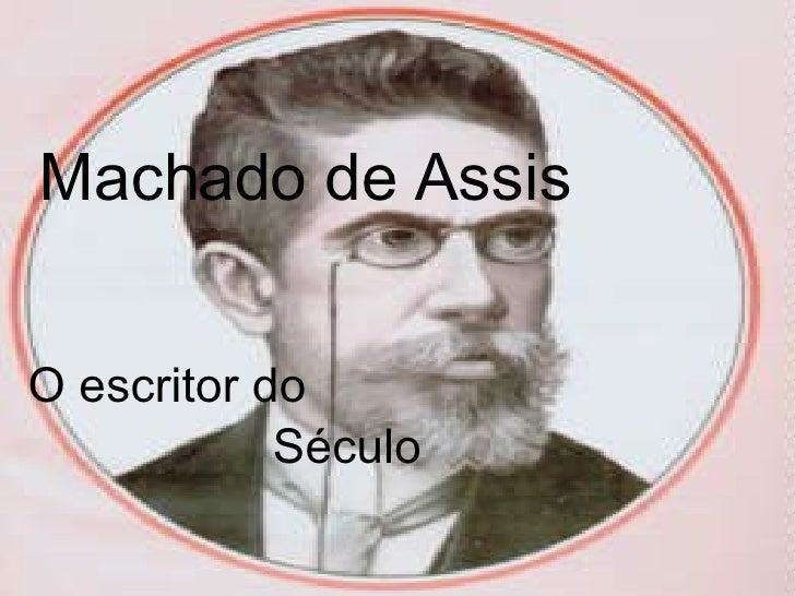 Machado de Assis O escritor do  Século