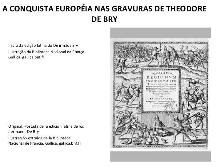 A CONQUISTA EUROPÉIA NAS GRAVURAS DE THEODORE                    DE BRY Início da edição latina do De irmãos Bry Ilustraçã...