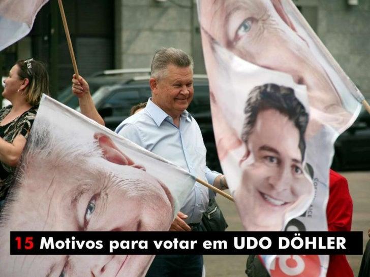 15 Motivos para Votar em Udo Döhler