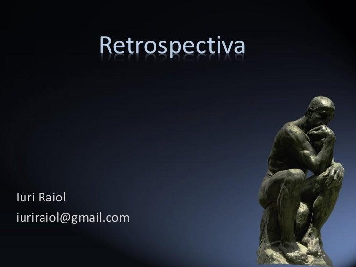 RetrospectivaIuri Raioliuriraiol@gmail.com