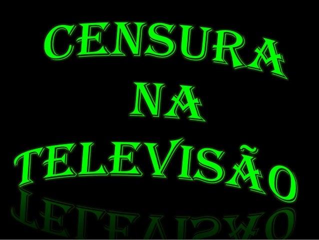 • Censura é o uso pelo estado ou grupo de poder, no  sentido de controlar e impedir a liberdade de  expressão. A censura c...