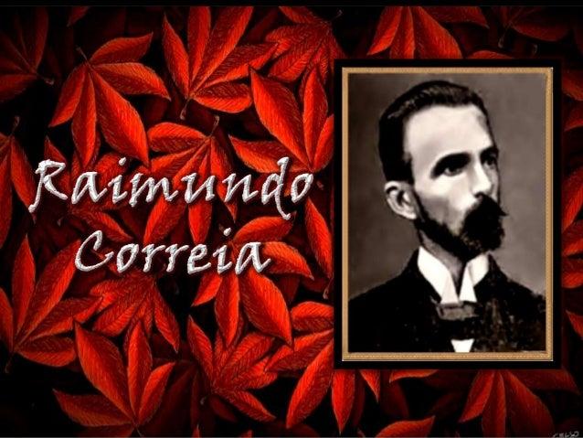 Raimundo da Mota de Azevedo Correia , nasceu emSão Luiz , no Maranhão,em 13 de maio de 1859,foi um juiz epoeta brasileiro....