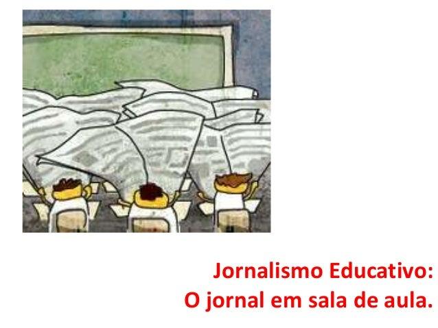 Jornalismo Educativo:O jornal em sala de aula.