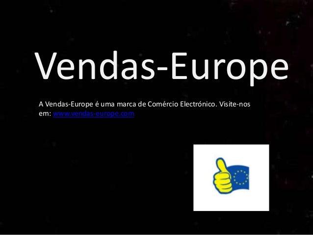 Vendas-EuropeA Vendas-Europe é uma marca de Comércio Electrónico. Visite-nosem: www.vendas-europe.com