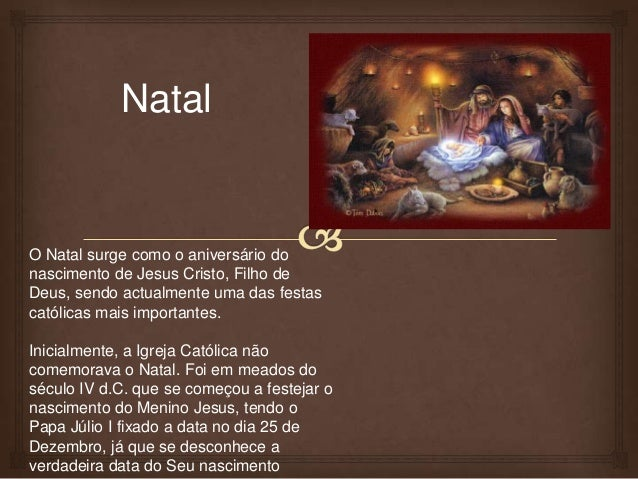 NatalO Natal surge como o aniversário donascimento de Jesus Cristo, Filho deDeus, sendo actualmente uma das festascatólica...