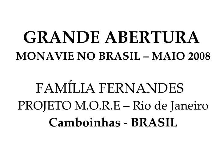 GRANDE ABERTURA   MONAVIE NO BRASIL – MAIO 2008 FAMÍLIA FERNANDES   PROJETO M.O.R.E – Rio de Janeiro  Camboinhas - BRASIL