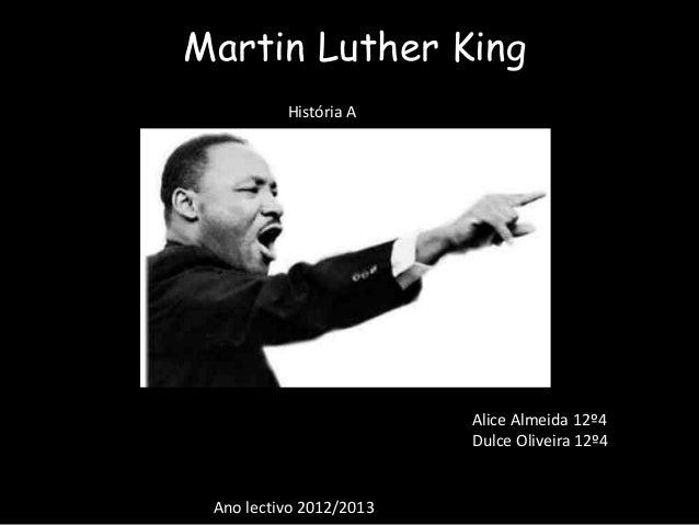 Martin Luther King          História A                         Alice Almeida 12º4                         Dulce Oliveira 1...