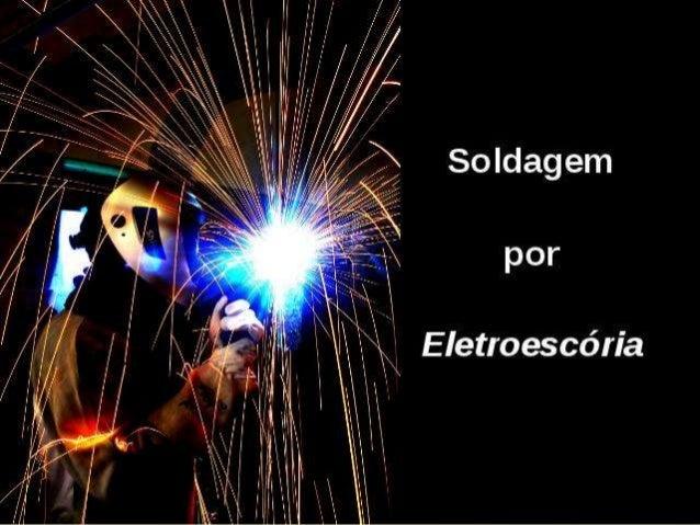 P R I N C I P I O D E F U N C I O N A M E N TO É iniciado pela abertura do arco elétrico entre um eletrodo e uma peça met...