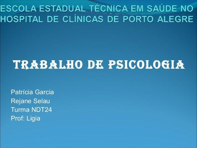 TRABALHO DE PSICOLOGIAPatrícia GarciaRejane SelauTurma NDT24Prof: Ligia