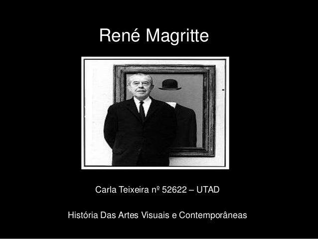 René Magritte      Carla Teixeira nº 52622 – UTADHistória Das Artes Visuais e Contemporâneas