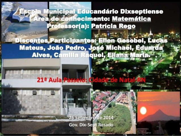 Escola Municipal Educandário Dixseptiense Área de conhecimento: Matemática Professor(a): Patrícia Rego Discentes Participa...
